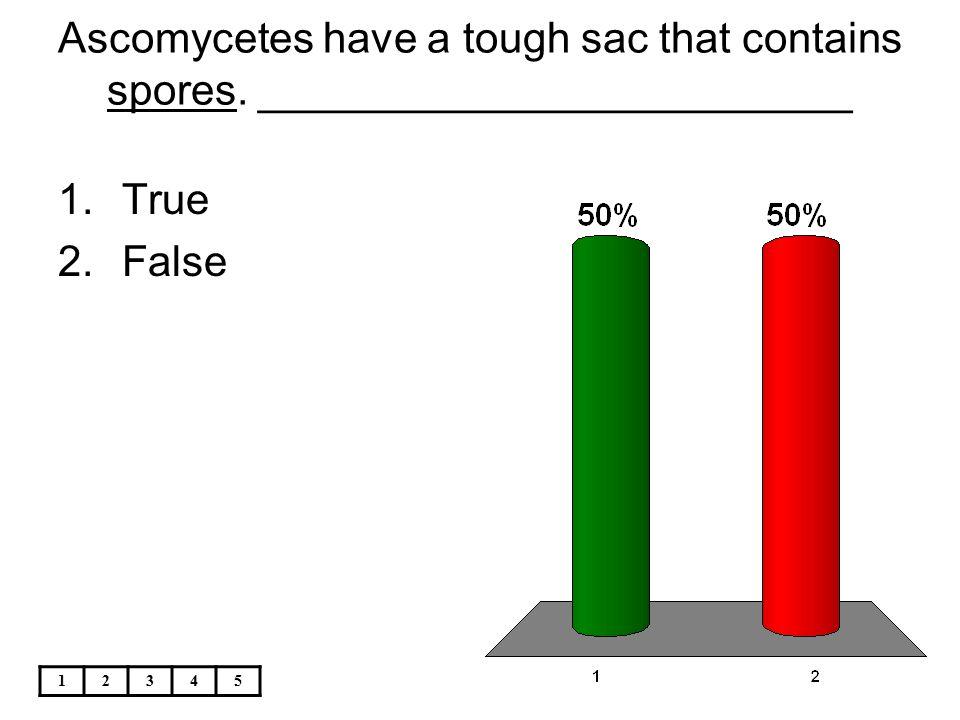 Ascomycetes have a tough sac that contains spores