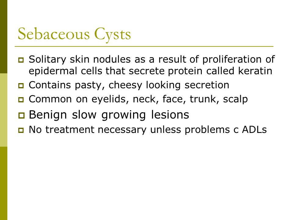 Sebaceous Cysts Benign slow growing lesions