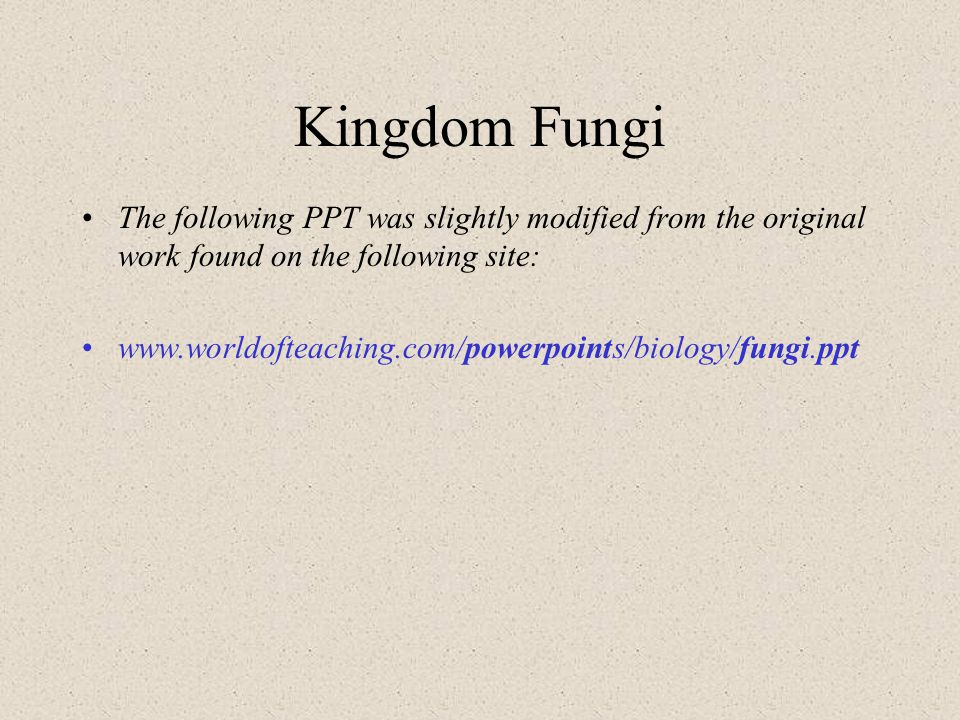 Kingdom Fungi The following PPT was slightly modified from the original work found on the following site: