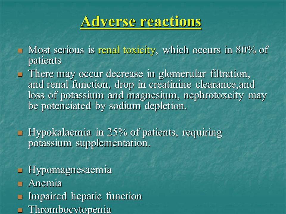 Adverse reactions Most serious is renal toxicity, which occurs in 80% of patients.