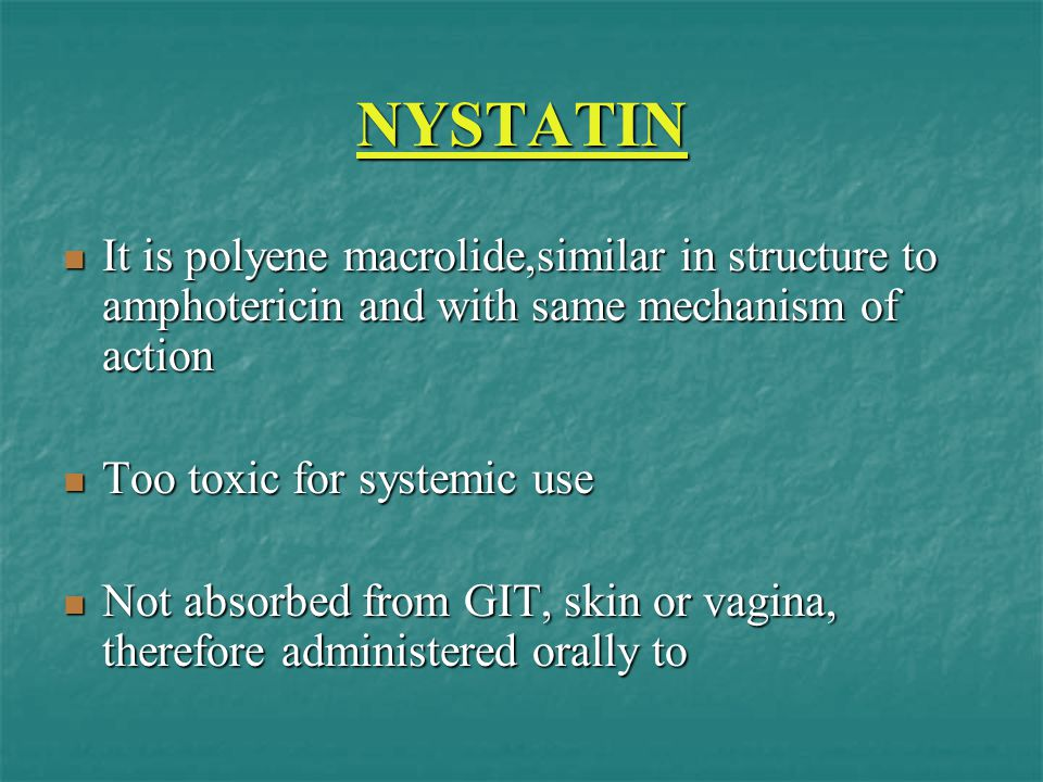 NYSTATIN It is polyene macrolide,similar in structure to amphotericin and with same mechanism of action.