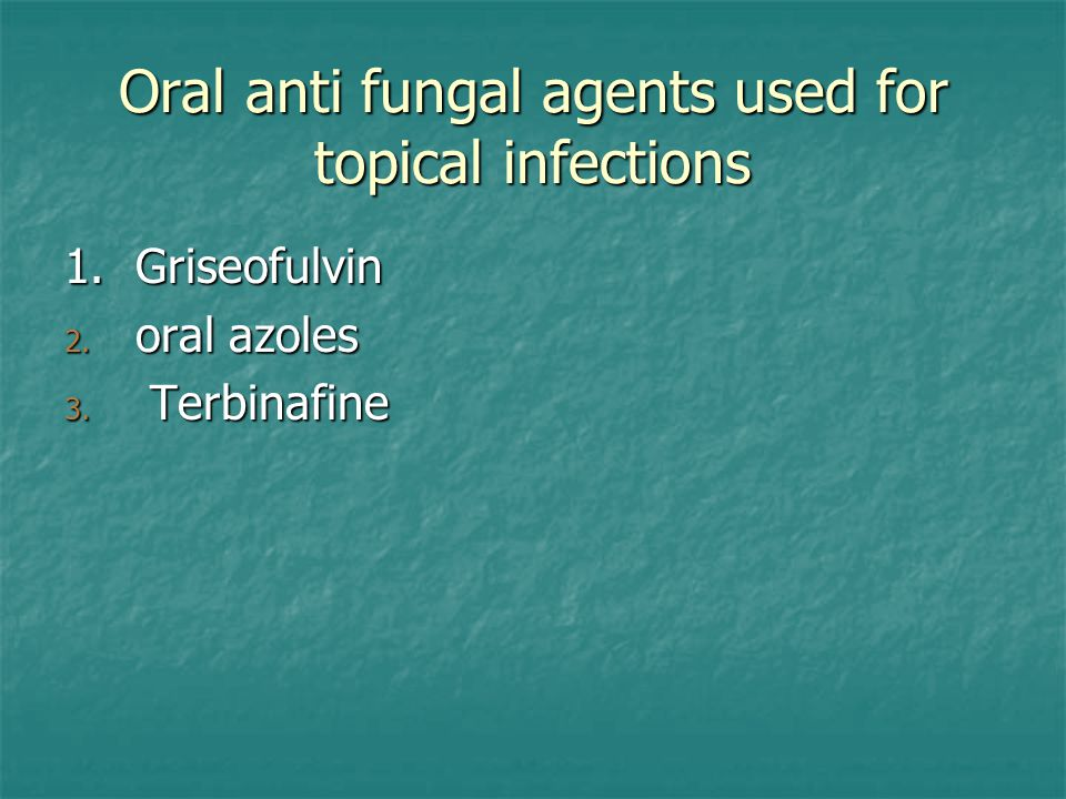Oral anti fungal agents used for topical infections