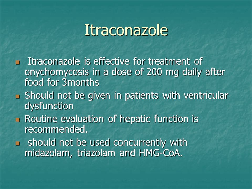 Itraconazole Itraconazole is effective for treatment of onychomycosis in a dose of 200 mg daily after food for 3months.