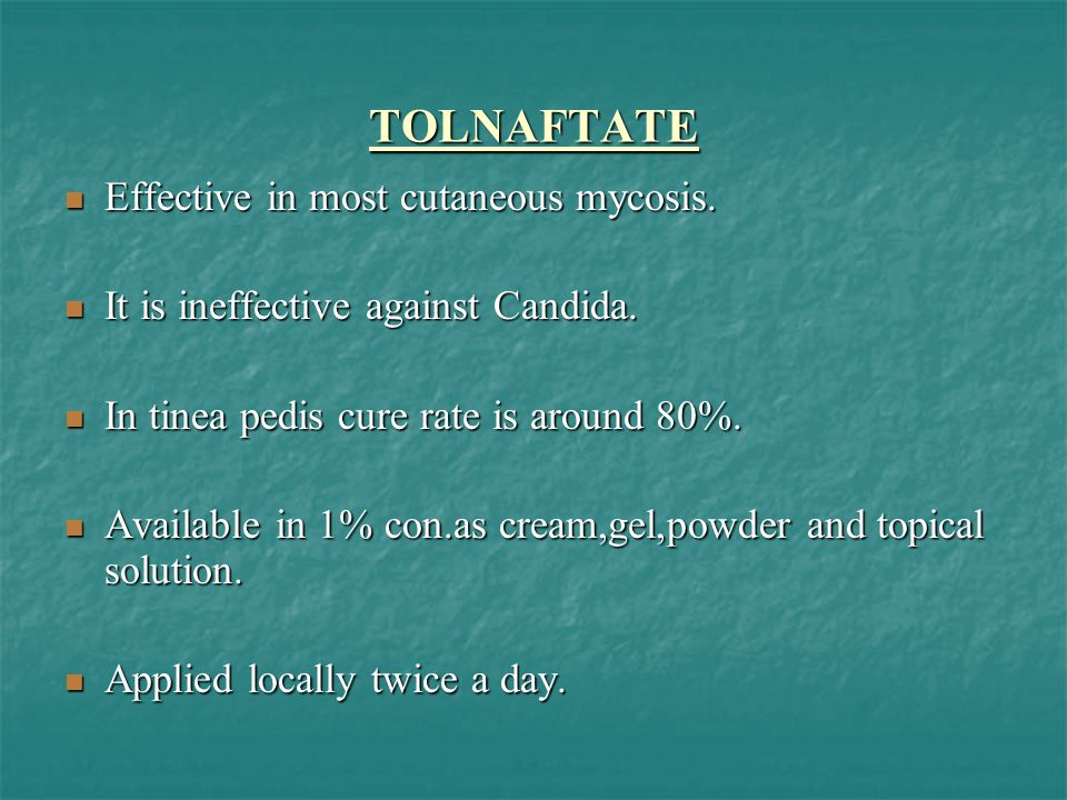 TOLNAFTATE Effective in most cutaneous mycosis.
