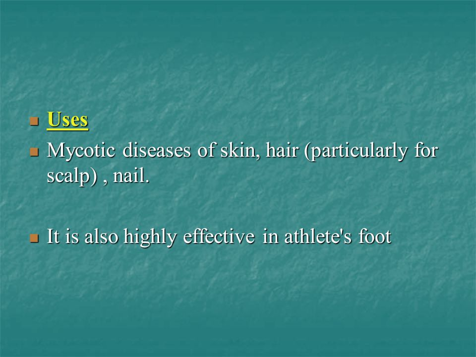 Uses Mycotic diseases of skin, hair (particularly for scalp) , nail.