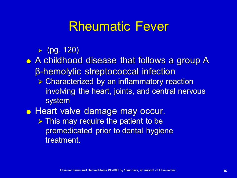 Rheumatic Fever (pg. 120) A childhood disease that follows a group A β-hemolytic streptococcal infection.