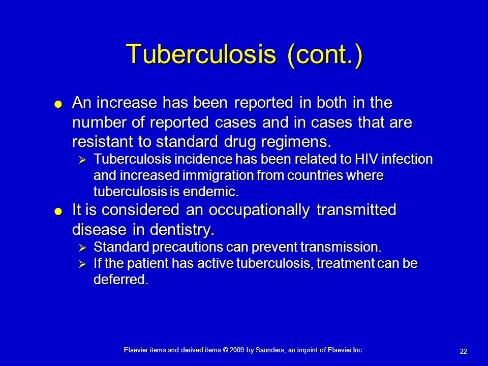 Tuberculosis (cont.) An increase has been reported in both in the number of reported cases and in cases that are resistant to standard drug regimens.