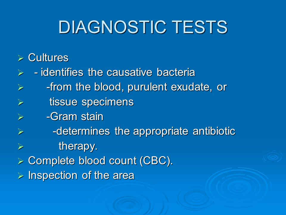 DIAGNOSTIC TESTS Cultures - identifies the causative bacteria
