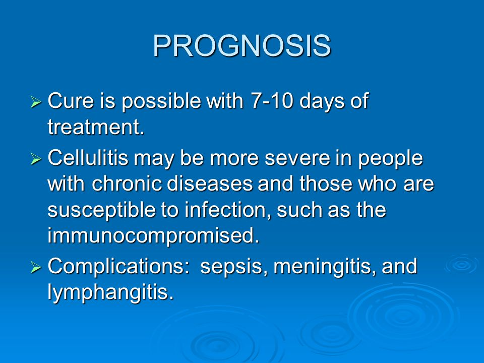 PROGNOSIS Cure is possible with 7-10 days of treatment.
