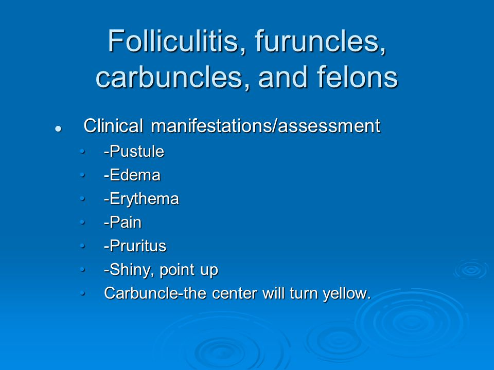Folliculitis, furuncles, carbuncles, and felons