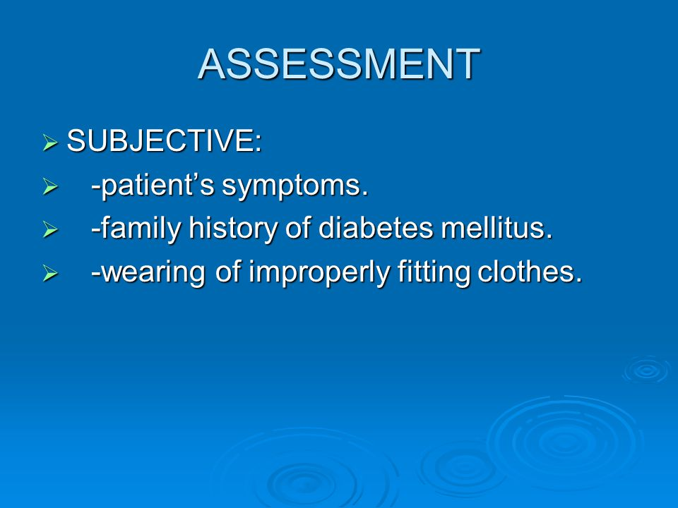 ASSESSMENT SUBJECTIVE: -patient's symptoms.