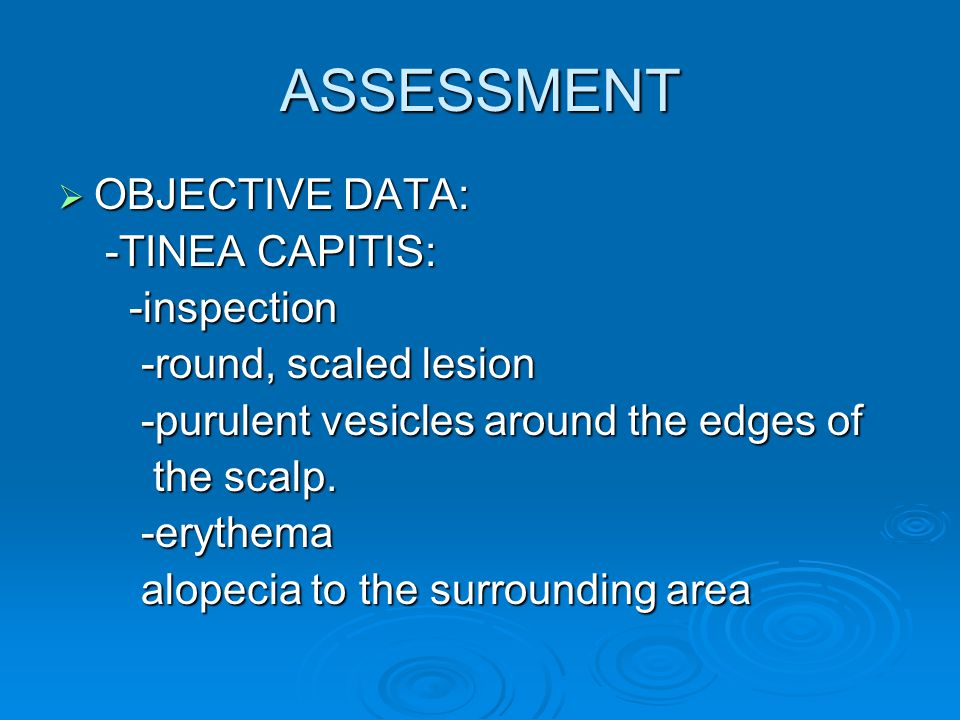 ASSESSMENT OBJECTIVE DATA: -TINEA CAPITIS: -inspection
