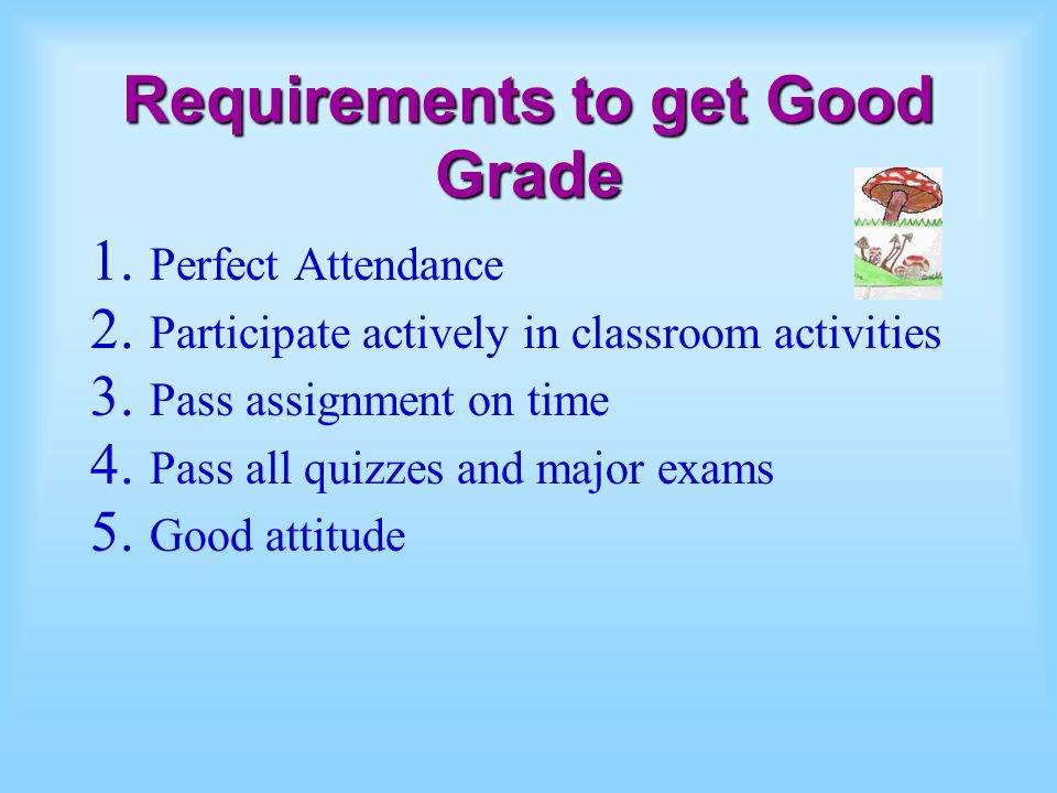 Requirements to get Good Grade