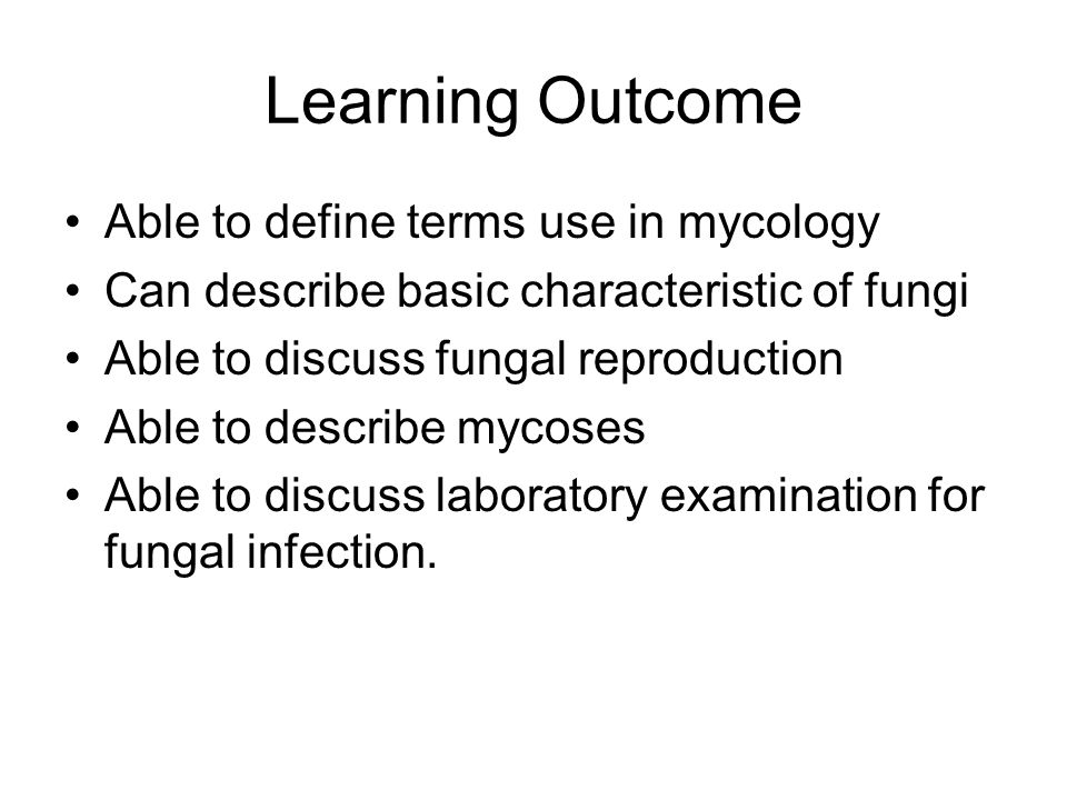 Learning Outcome Able to define terms use in mycology