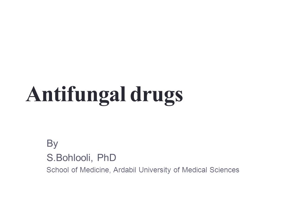 Antifungal drugs By S.Bohlooli, PhD