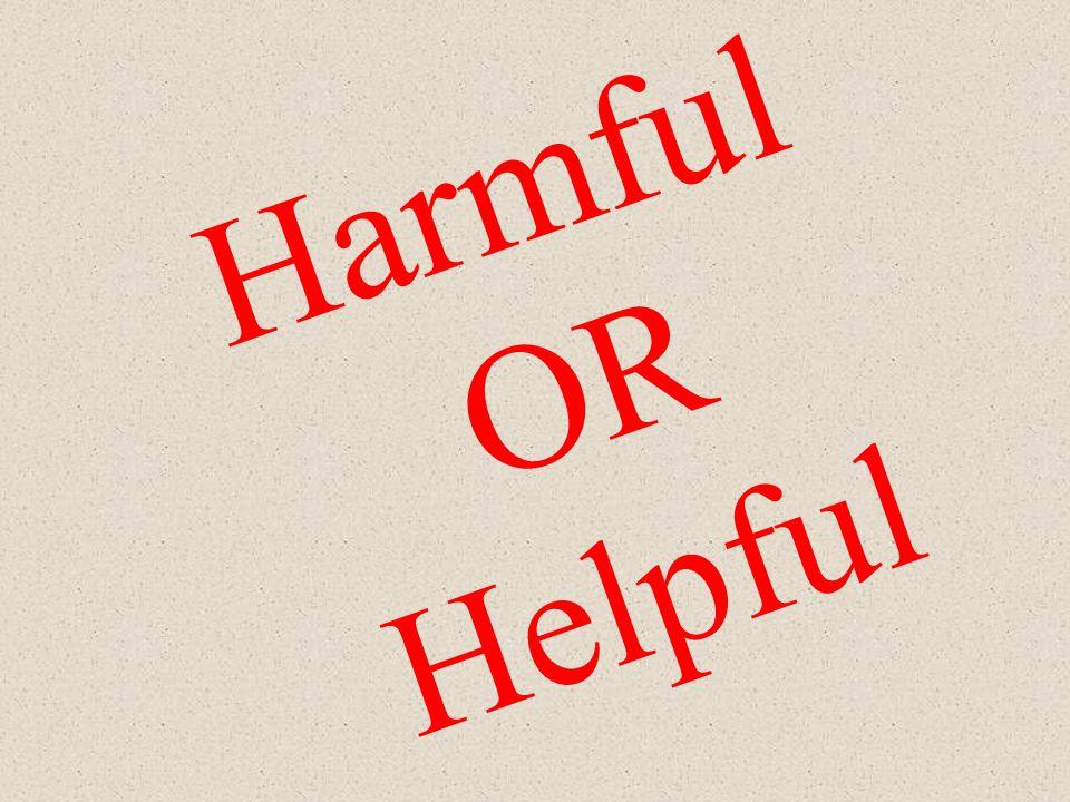 Harmful OR Helpful