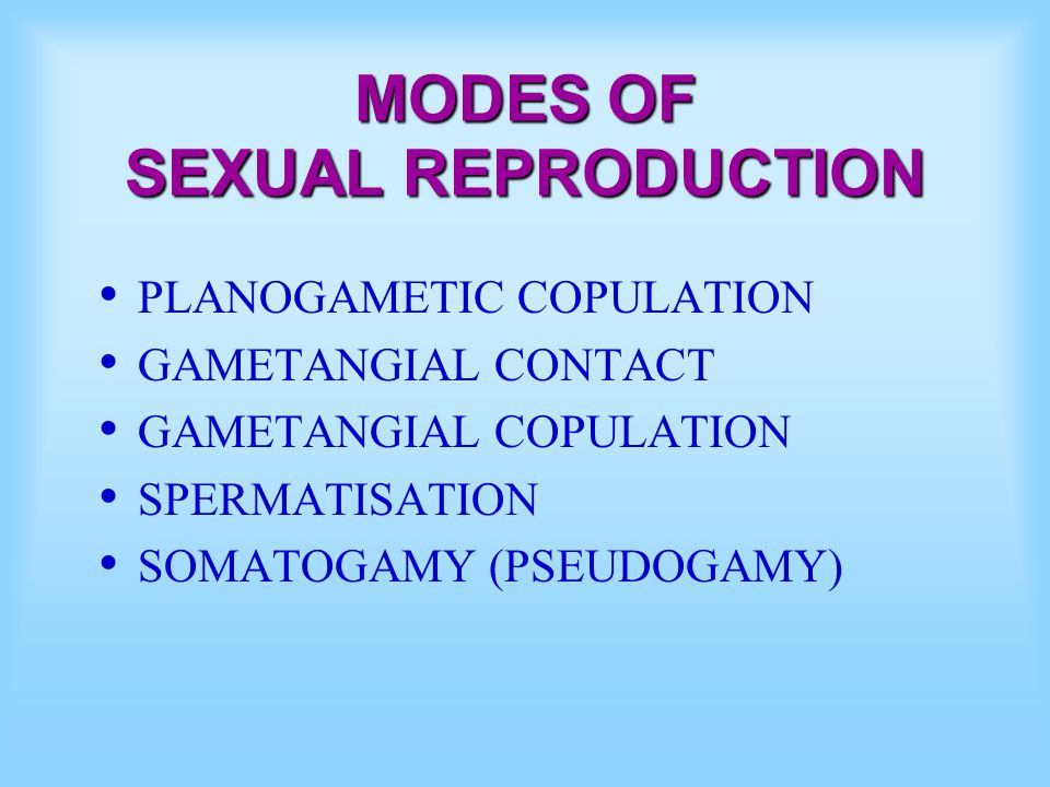 MODES OF SEXUAL REPRODUCTION