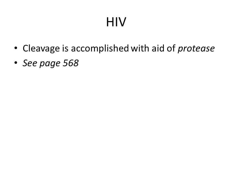 HIV Cleavage is accomplished with aid of protease See page 568
