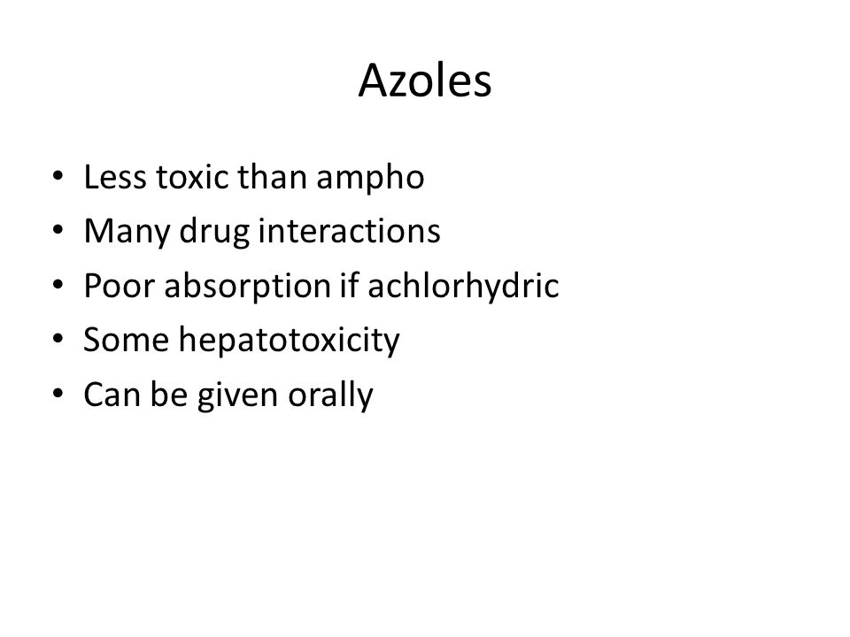 Azoles Less toxic than ampho Many drug interactions