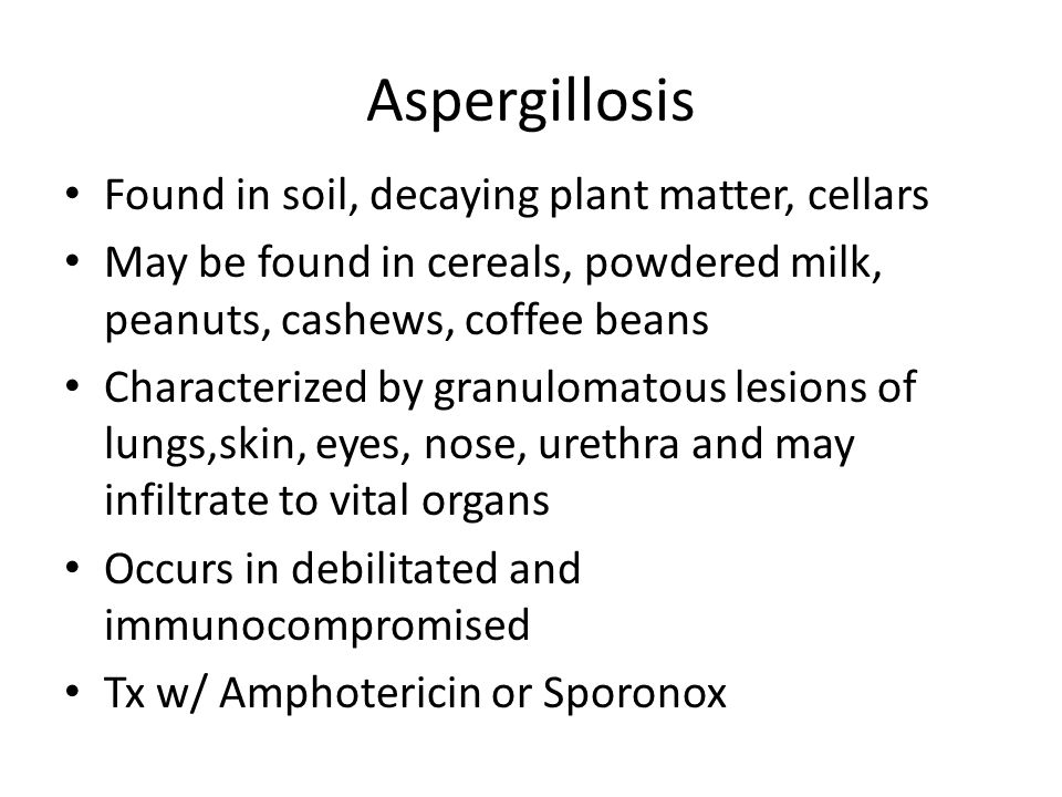 Aspergillosis Found in soil, decaying plant matter, cellars
