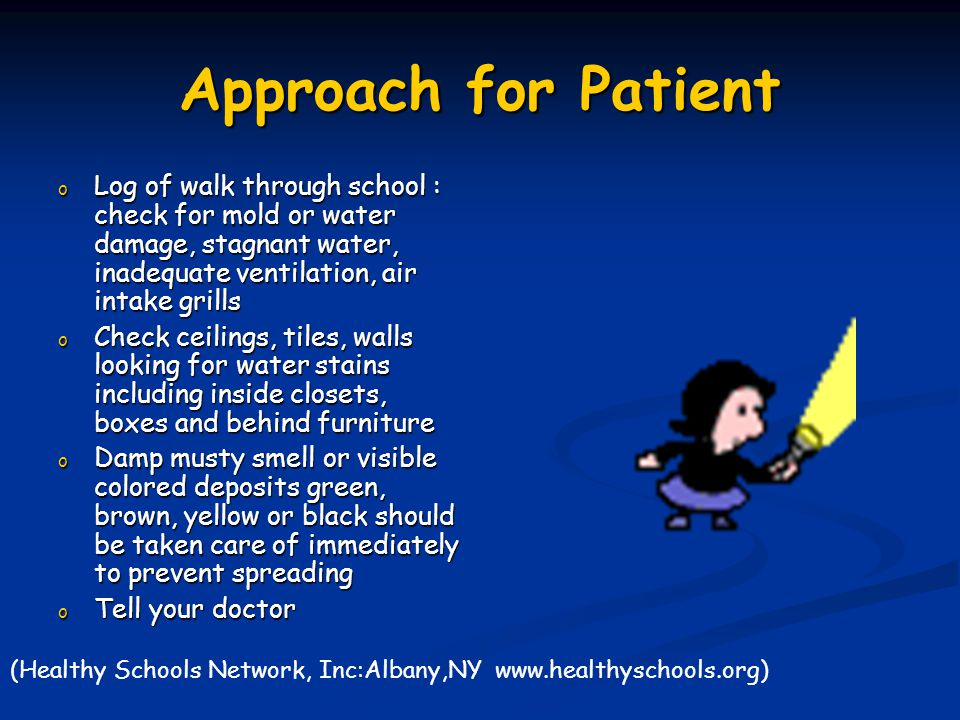 Approach for Patient Log of walk through school : check for mold or water damage, stagnant water, inadequate ventilation, air intake grills.