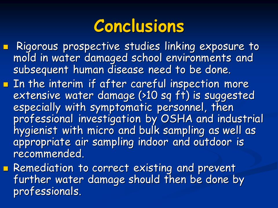 Conclusions Rigorous prospective studies linking exposure to mold in water damaged school environments and subsequent human disease need to be done.