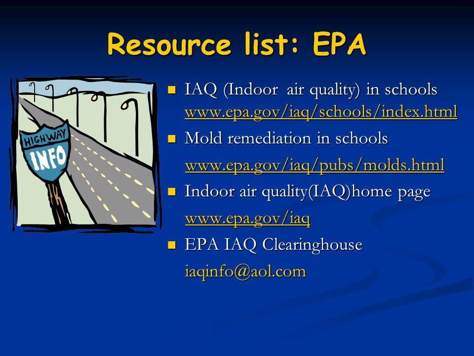 Resource list: EPA IAQ (Indoor air quality) in schools www.epa.gov/iaq/schools/index.html. Mold remediation in schools.