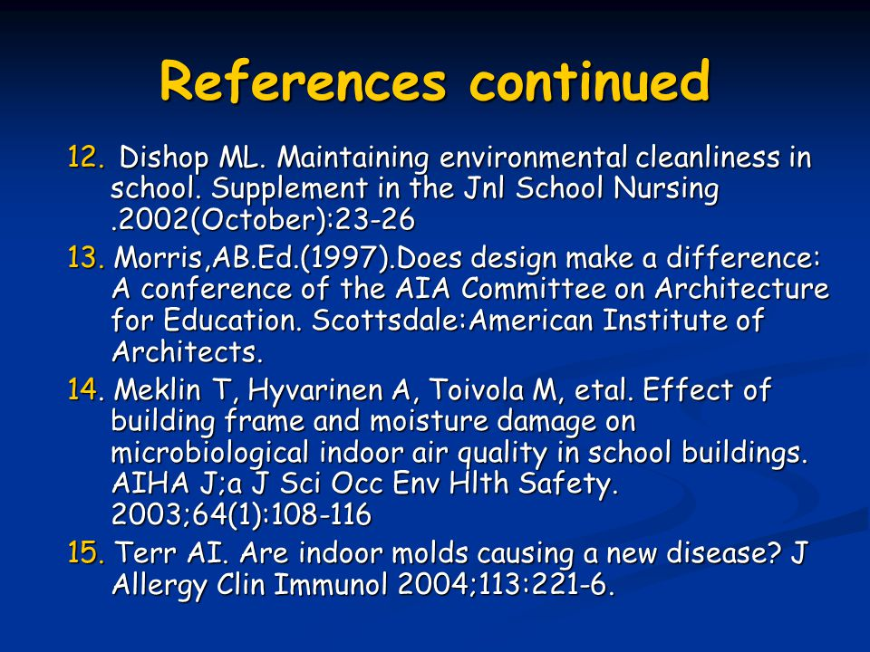 References continued 12. Dishop ML. Maintaining environmental cleanliness in school. Supplement in the Jnl School Nursing .2002(October):23-26.