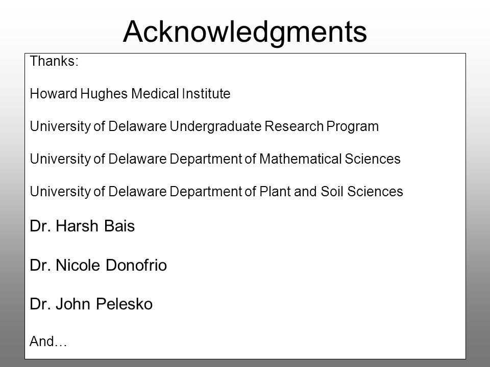 Acknowledgments Dr. Harsh Bais Dr. Nicole Donofrio Dr. John Pelesko