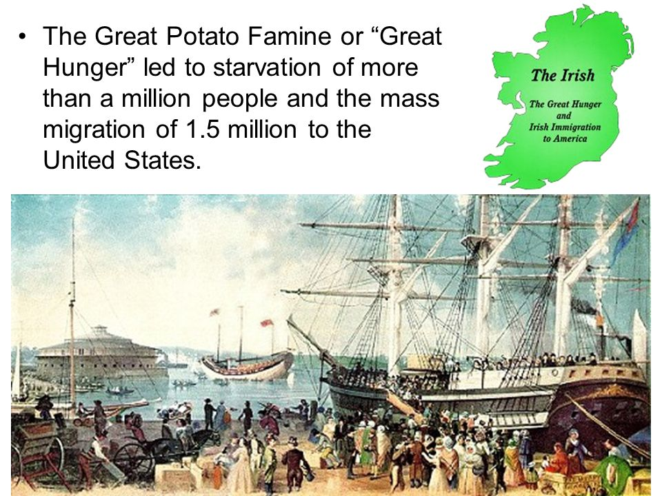 The Great Potato Famine or Great Hunger led to starvation of more than a million people and the mass migration of 1.5 million to the United States.