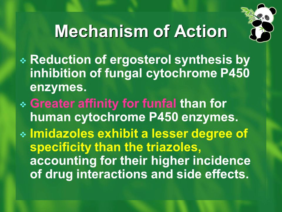 Mechanism of Action Reduction of ergosterol synthesis by inhibition of fungal cytochrome P450 enzymes.