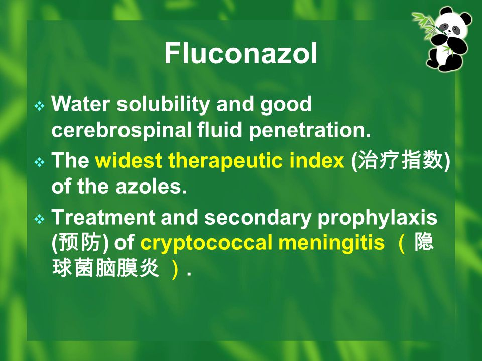 Fluconazol Water solubility and good cerebrospinal fluid penetration.