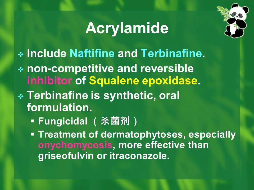 Acrylamide Include Naftifine and Terbinafine.