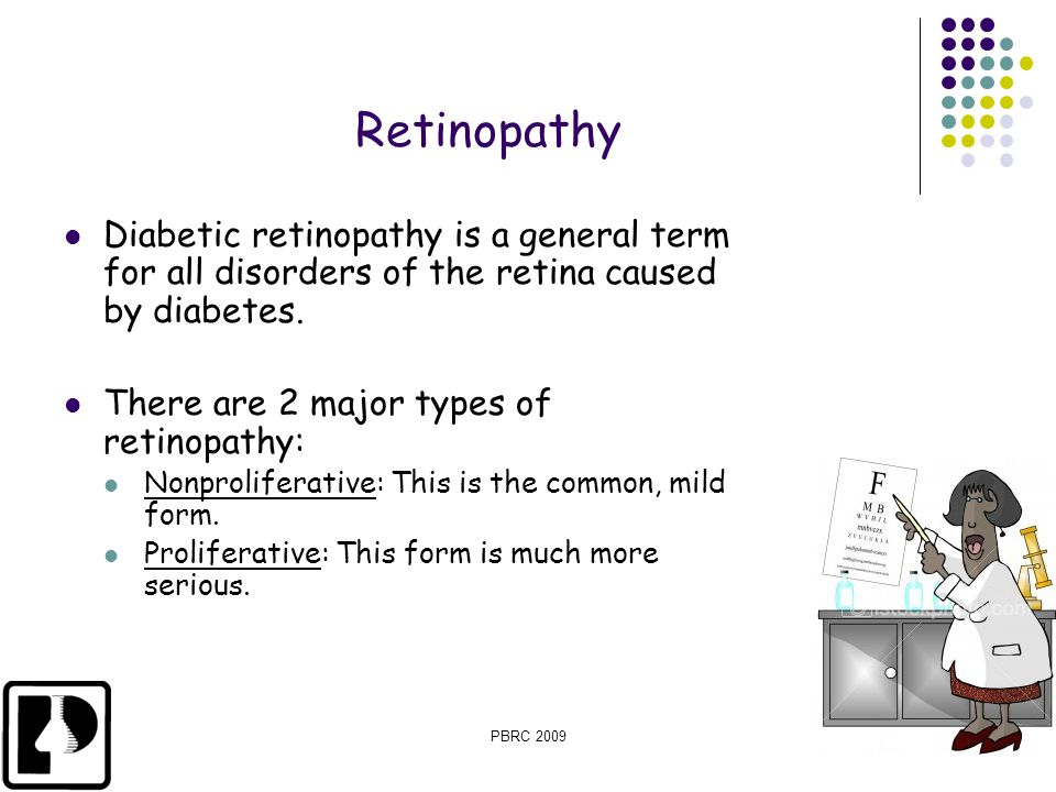Retinopathy Diabetic retinopathy is a general term for all disorders of the retina caused by diabetes.