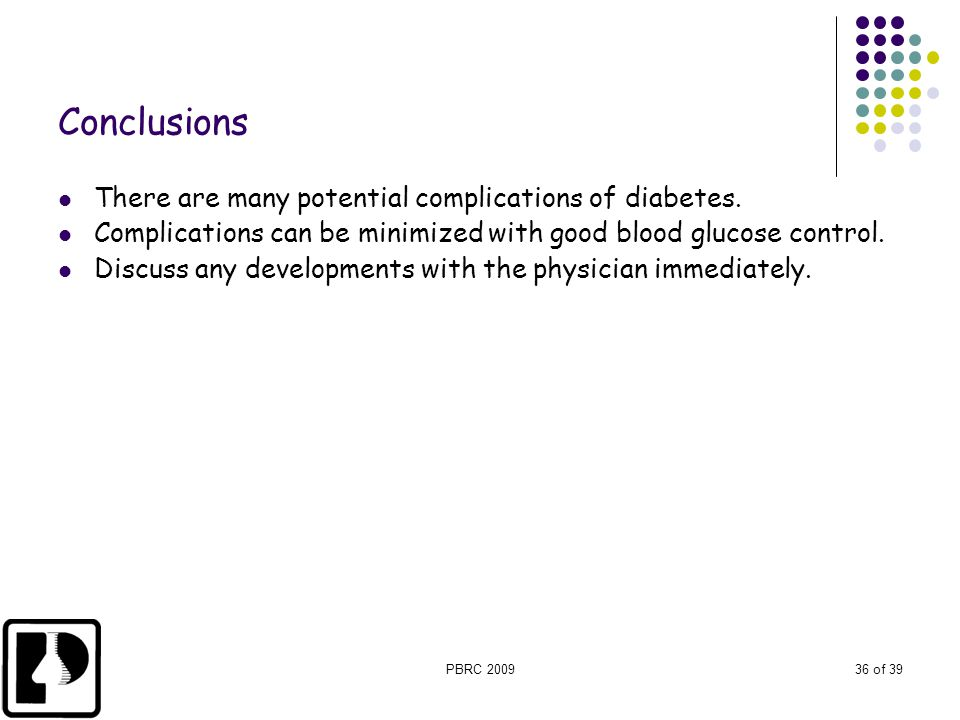 Conclusions There are many potential complications of diabetes.