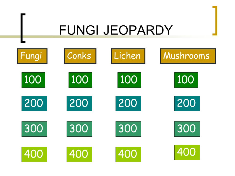 FUNGI JEOPARDY Fungi. Conks. Lichen. Mushrooms. 100. 100. 100. 100. 200. 200. 200. 200. 300.