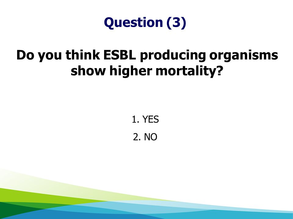 Do you think ESBL producing organisms show higher mortality