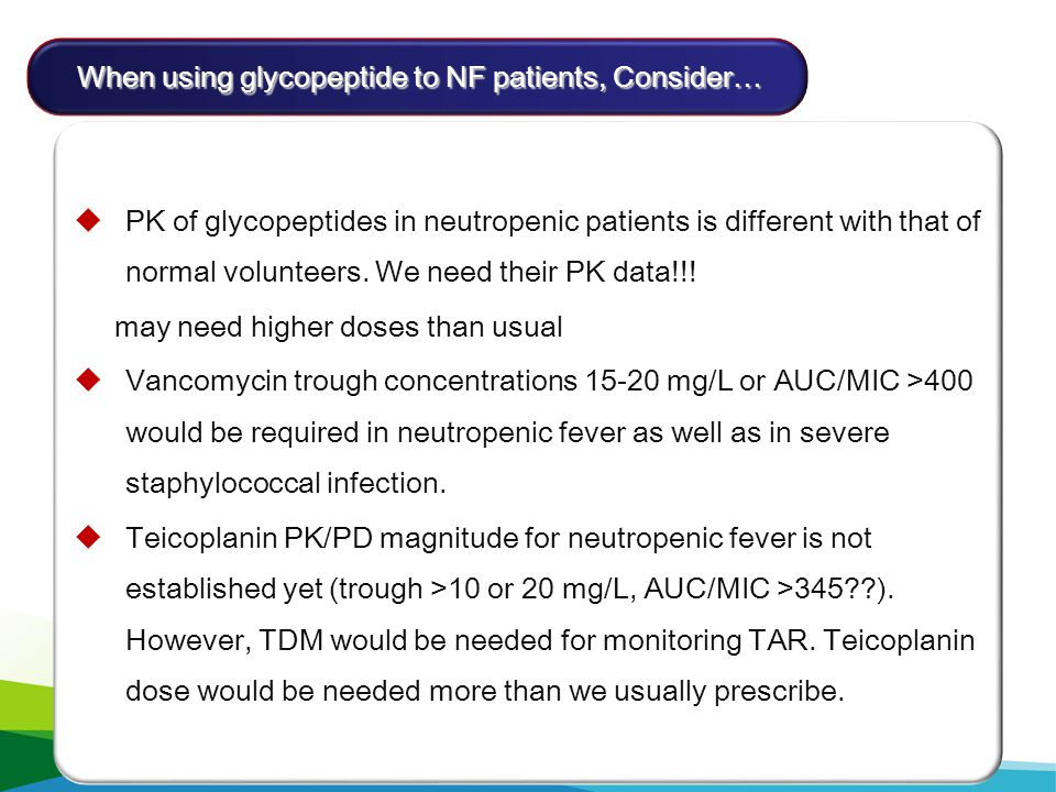When using glycopeptide to NF patients, Consider…