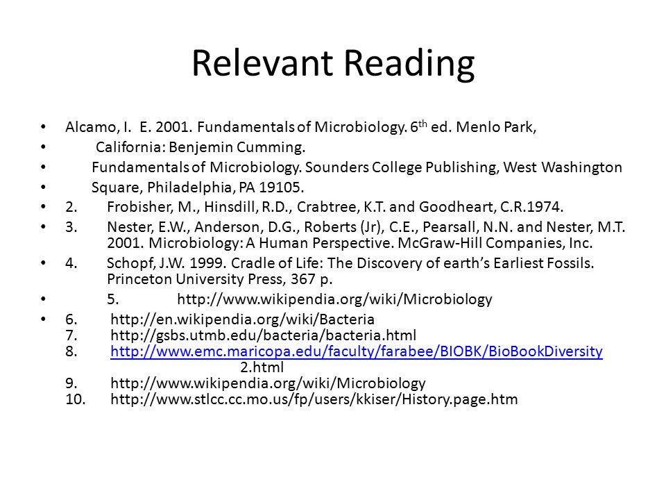 Relevant Reading Alcamo, I. E. 2001. Fundamentals of Microbiology. 6th ed. Menlo Park, California: Benjemin Cumming.