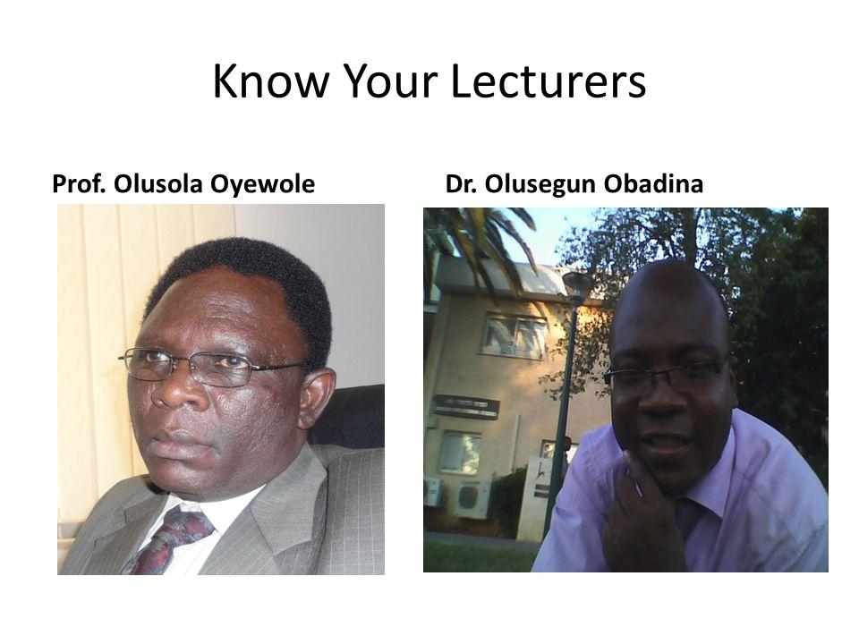 Know Your Lecturers Prof. Olusola Oyewole Dr. Olusegun Obadina