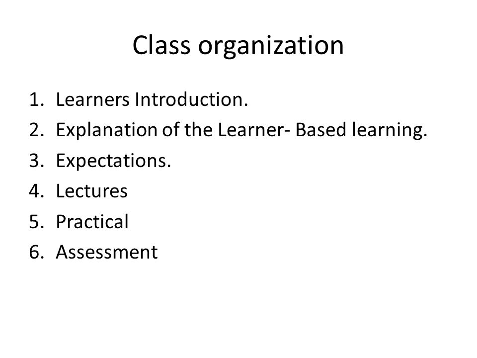 Class organization Learners Introduction.