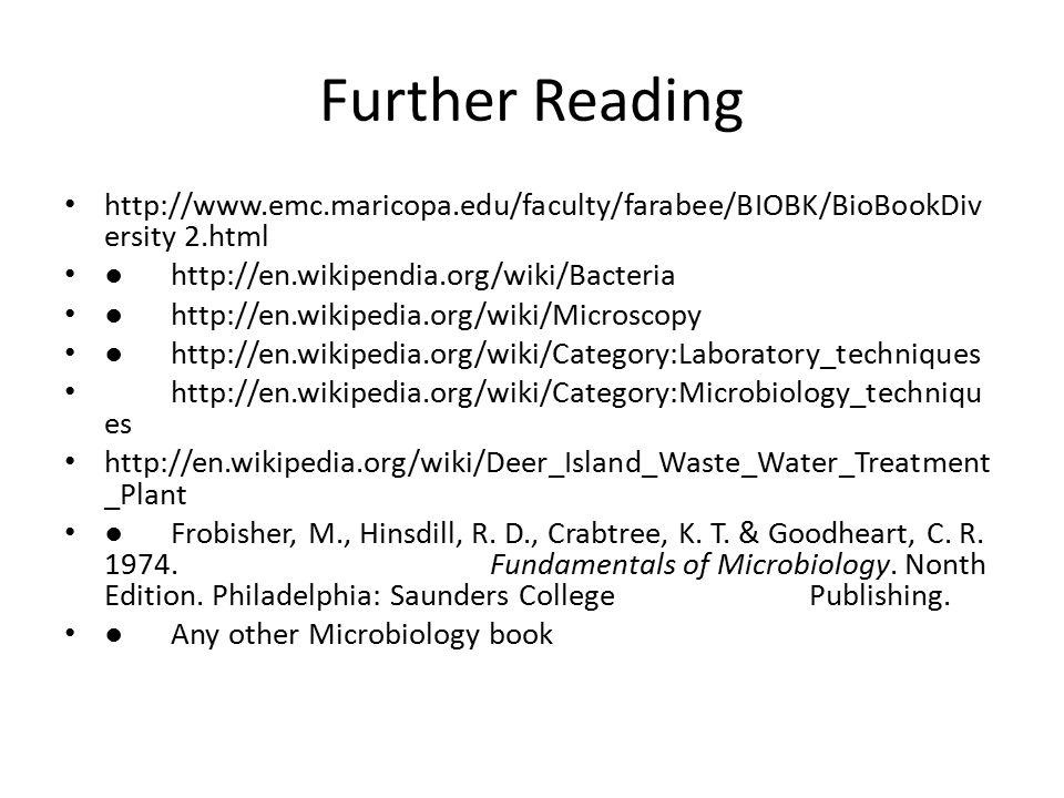 Further Reading http://www.emc.maricopa.edu/faculty/farabee/BIOBK/BioBookDiversity 2.html. ● http://en.wikipendia.org/wiki/Bacteria.