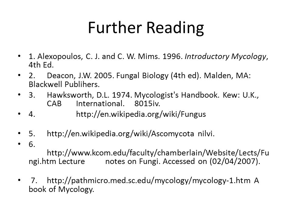 Further Reading 1. Alexopoulos, C. J. and C. W. Mims. 1996. Introductory Mycology, 4th Ed.