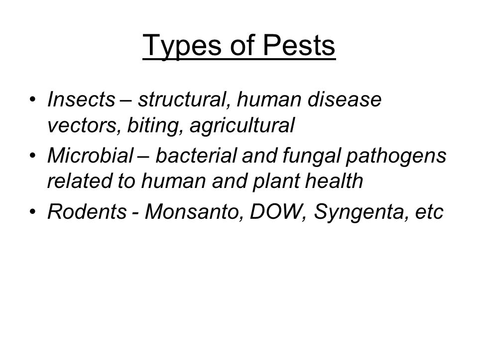 Types of Pests Insects – structural, human disease vectors, biting, agricultural.