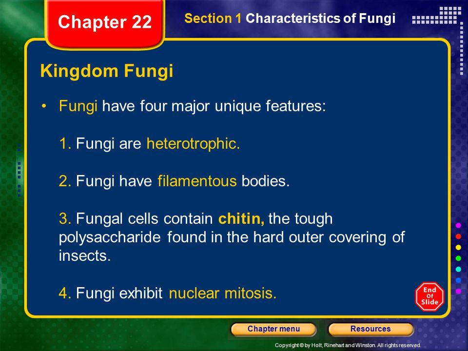 Chapter 22 Kingdom Fungi Fungi have four major unique features: