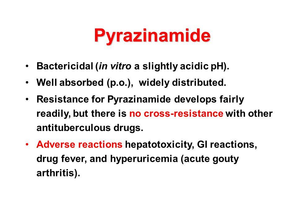 Pyrazinamide Bactericidal (in vitro a slightly acidic pH).