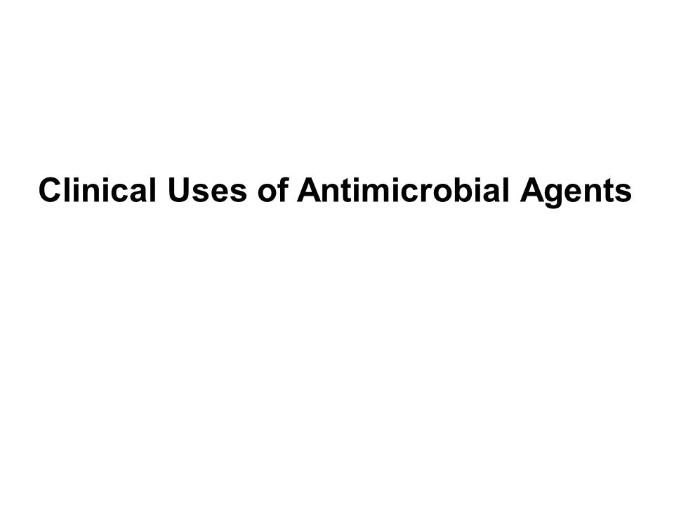 Clinical Uses of Antimicrobial Agents