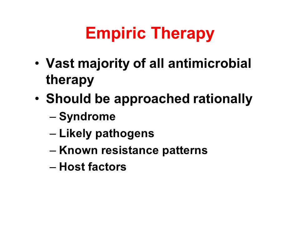Empiric Therapy Vast majority of all antimicrobial therapy
