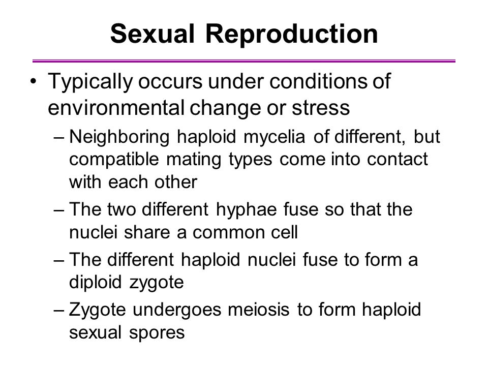 Sexual Reproduction Typically occurs under conditions of environmental change or stress.