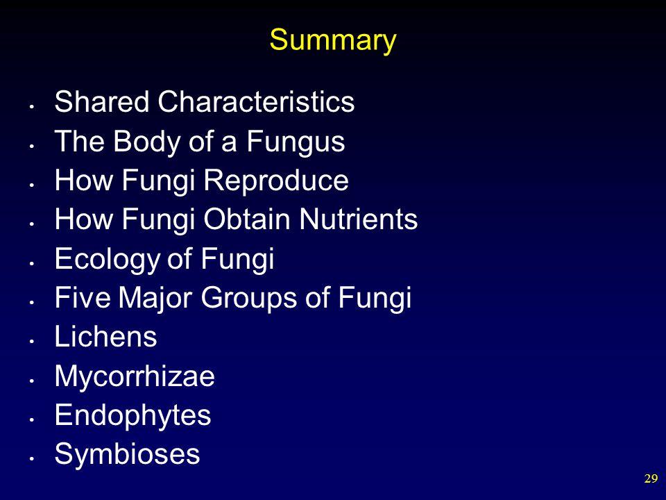 Summary Shared Characteristics. The Body of a Fungus. How Fungi Reproduce. How Fungi Obtain Nutrients.